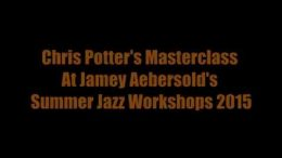 Chris Potter Masterclass at Jamey Aebersold's Summer Jazz Workshops 2015